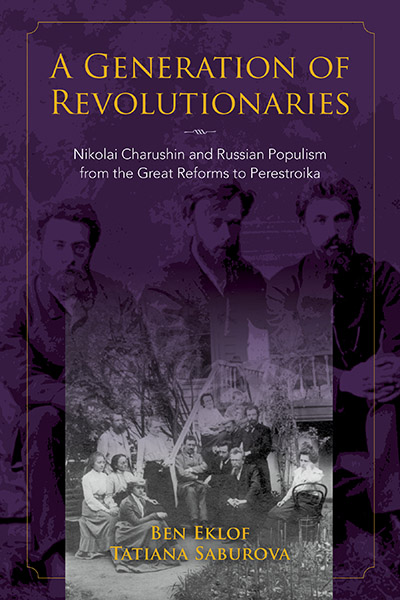 Generation of Revolutionaries: Nikolai Charushin and Russian Populism from the Great Reforms to Perestroika book cover